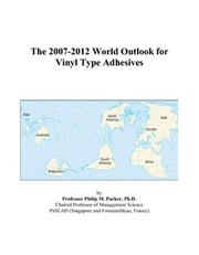 The 2007-2012 World Outlook for Vinyl Type Adhesives