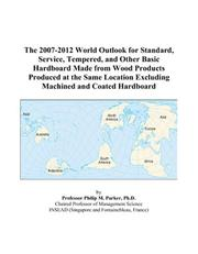 Cover of: The 2007-2012 World Outlook for Standard, Service, Tempered, and Other Basic Hardboard Made from Wood Products Produced at the Same Location Excluding Machined and Coated Hardboard | Philip M. Parker
