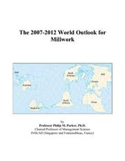 Cover of: The 2007-2012 World Outlook for Millwork | Philip M. Parker