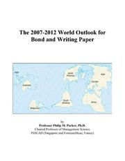 Cover of: The 2007-2012 World Outlook for Bond and Writing Paper | Philip M. Parker