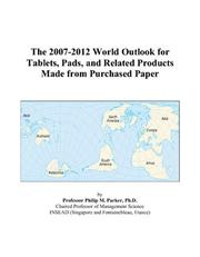 Cover of: The 2007-2012 World Outlook for Tablets, Pads, and Related Products Made from Purchased Paper | Philip M. Parker