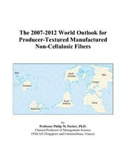 Cover of: The 2007-2012 World Outlook for Producer-Textured Manufactured Non-Cellulosic Fibers | Philip M. Parker