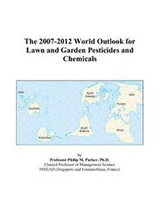 Cover of: The 2007-2012 World Outlook for Lawn and Garden Pesticides and Chemicals | Philip M. Parker