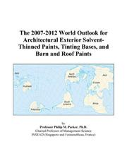 Cover of: The 2007-2012 World Outlook for Architectural Exterior Solvent-Thinned Paints, Tinting Bases, and Barn and Roof Paints | Philip M. Parker