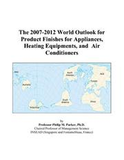 Cover of: The 2007-2012 World Outlook for Product Finishes for Appliances, Heating Equipments, and Air Conditioners | Philip M. Parker
