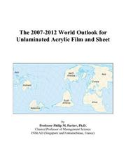 The 2007-2012 World Outlook for Unlaminated Acrylic Film and Sheet