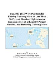 Cover of: The 2007-2012 World Outlook for Fireclay Gunning Mixes of Less Than 50-Percent Alumina, High Alumina Gunning Mixes of at Least 50-Percent Alumina, and Insulating Gunning Mixes | Philip M. Parker
