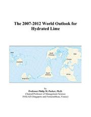 Cover of: The 2007-2012 World Outlook for Hydrated Lime | Philip M. Parker