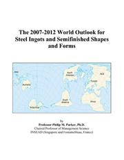 Cover of: The 2007-2012 World Outlook for Steel Ingots and Semifinished Shapes and Forms | Philip M. Parker