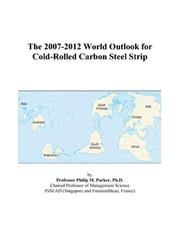 Cover of: The 2007-2012 World Outlook for Cold-Rolled Carbon Steel Strip | Philip M. Parker