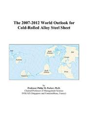 Cover of: The 2007-2012 World Outlook for Cold-Rolled Alloy Steel Sheet | Philip M. Parker