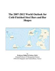 Cover of: The 2007-2012 World Outlook for Cold-Finished Steel Bars and Bar Shapes | Philip M. Parker