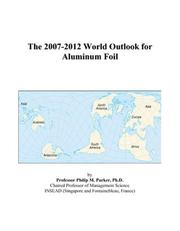Cover of: The 2007-2012 World Outlook for Aluminum Foil | Philip M. Parker