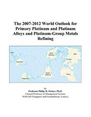 The 2007-2012 World Outlook for Primary Platinum and Platinum Alloys and Platinum-Group Metals Refining