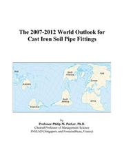 Cover of: The 2007-2012 World Outlook for Cast Iron Soil Pipe Fittings | Philip M. Parker