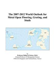 Cover of: The 2007-2012 World Outlook for Metal Open Flooring, Grating, and Studs | Philip M. Parker