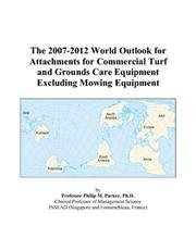 The 2007-2012 World Outlook for Attachments for Commercial Turf and Grounds Care Equipment Excluding Mowing Equipment