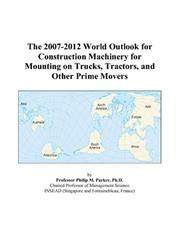 Cover of: The 2007-2012 World Outlook for Construction Machinery for Mounting on Trucks, Tractors, and Other Prime Movers | Philip M. Parker