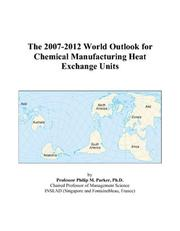 Cover of: The 2007-2012 World Outlook for Chemical Manufacturing Heat Exchange Units | Philip M. Parker