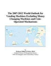 Cover of: The 2007-2012 World Outlook for Vending Machines Excluding Money Changing Machines and Coin-Operated Mechanisms | Philip M. Parker