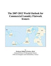 Cover of: The 2007-2012 World Outlook for Commercial Laundry Flatwork Ironers | Philip M. Parker