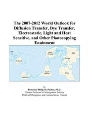 Cover of: The 2007-2012 World Outlook for Diffusion Transfer, Dye Transfer, Electrostatic, Light and Heat Sensitive, and Other Photocopying Equipment | Philip M. Parker