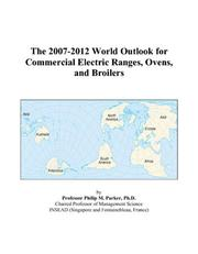 Cover of: The 2007-2012 World Outlook for Commercial Electric Ranges, Ovens, and Broilers | Philip M. Parker