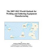 Cover of: The 2007-2012 World Outlook for Welding and Soldering Equipment Manufacturing | Philip M. Parker