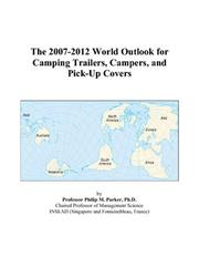 Cover of: The 2007-2012 World Outlook for Camping Trailers, Campers, and Pick-Up Covers | Philip M. Parker