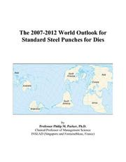 Cover of: The 2007-2012 World Outlook for Standard Steel Punches for Dies | Philip M. Parker