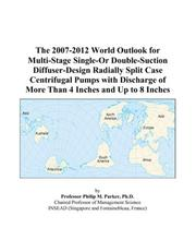 Cover of: The 2007-2012 World Outlook for Multi-Stage Single-Or Double-Suction Diffuser-Design Radially Split Case Centrifugal Pumps with Discharge of More Than 4 Inches and Up to 8 Inches | Philip M. Parker