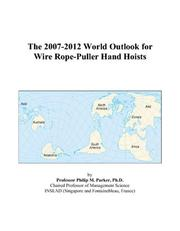 Cover of: The 2007-2012 World Outlook for Wire Rope-Puller Hand Hoists | Philip M. Parker