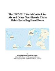 Cover of: The 2007-2012 World Outlook for Air and Other Non-Electric Chain Hoists Excluding Hand Hoists | Philip M. Parker