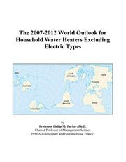 Cover of: The 2007-2012 World Outlook for Household Water Heaters Excluding Electric Types | Philip M. Parker