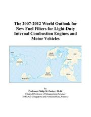Cover of: The 2007-2012 World Outlook for New Fuel Filters for Light-Duty Internal Combustion Engines and Motor Vehicles | Philip M. Parker