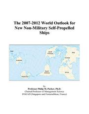 Cover of: The 2007-2012 World Outlook for New Non-Military Self-Propelled Ships | Philip M. Parker