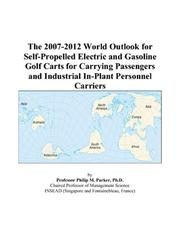 Cover of: The 2007-2012 World Outlook for Self-Propelled Electric and Gasoline Golf Carts for Carrying Passengers and Industrial In-Plant Personnel Carriers | Philip M. Parker