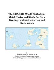 Cover of: The 2007-2012 World Outlook for Metal Chairs and Stools for Bars, Bowling Centers, Cafeterias, and Restaurants | Philip M. Parker