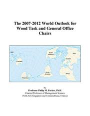 Cover of: The 2007-2012 World Outlook for Wood Task and General Office Chairs | Philip M. Parker