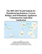 Cover of: The 2007-2012 World Outlook for Manufacturing Dentures, Crowns, Bridges, and Orthodontic Appliances Customized for Individual Application | Philip M. Parker