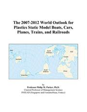 Cover of: The 2007-2012 World Outlook for Plastics Static Model Boats, Cars, Planes, Trains, and Railroads | Philip M. Parker