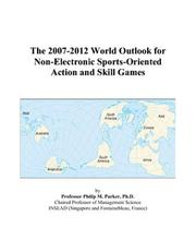 Cover of: The 2007-2012 World Outlook for Non-Electronic Sports-Oriented Action and Skill Games | Philip M. Parker