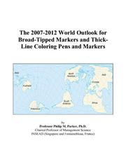 Cover of: The 2007-2012 World Outlook for Broad-Tipped Markers and Thick-Line Coloring Pens and Markers | Philip M. Parker