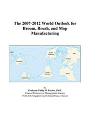 Cover of: The 2007-2012 World Outlook for Broom, Brush, and Mop Manufacturing | Philip M. Parker