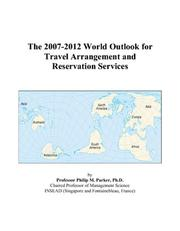Cover of: The 2007-2012 World Outlook for Travel Arrangement and Reservation Services | Philip M. Parker