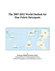 Cover of: The 2007-2012 World Outlook for Fine Fabric Detergents | Philip M. Parker