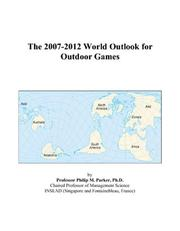 Cover of: The 2007-2012 World Outlook for Outdoor Games | Philip M. Parker