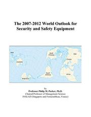 Cover of: The 2007-2012 World Outlook for Security and Safety Equipment | Philip M. Parker