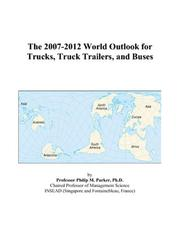 Cover of: The 2007-2012 World Outlook for Trucks, Truck Trailers, and Buses | Philip M. Parker