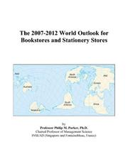 Cover of: The 2007-2012 World Outlook for Bookstores and Stationery Stores | Philip M. Parker